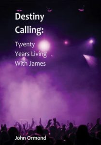 Destiny Calling: Twenty Years Living with James by John Ormond